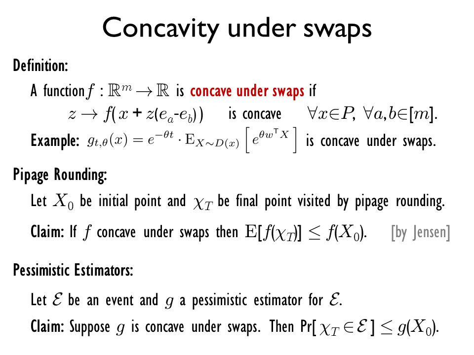 Concavity under swaps Definition: A functionf : Rm ! R is concave under swaps if z ! f( x + z(ea-eb) ) is concave 8x2P, 8a, b2[m].